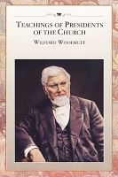 Teachings of Presidents of the Church - Wilford Woodruff
