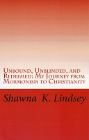 Unbound, Unblinded, and Redeemed: My Journey from Mormonism to Christianity