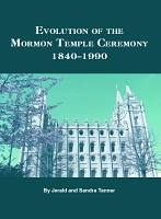 Evolution of the Mormon Temple Ceremony: 1842-1990 [PDF]
